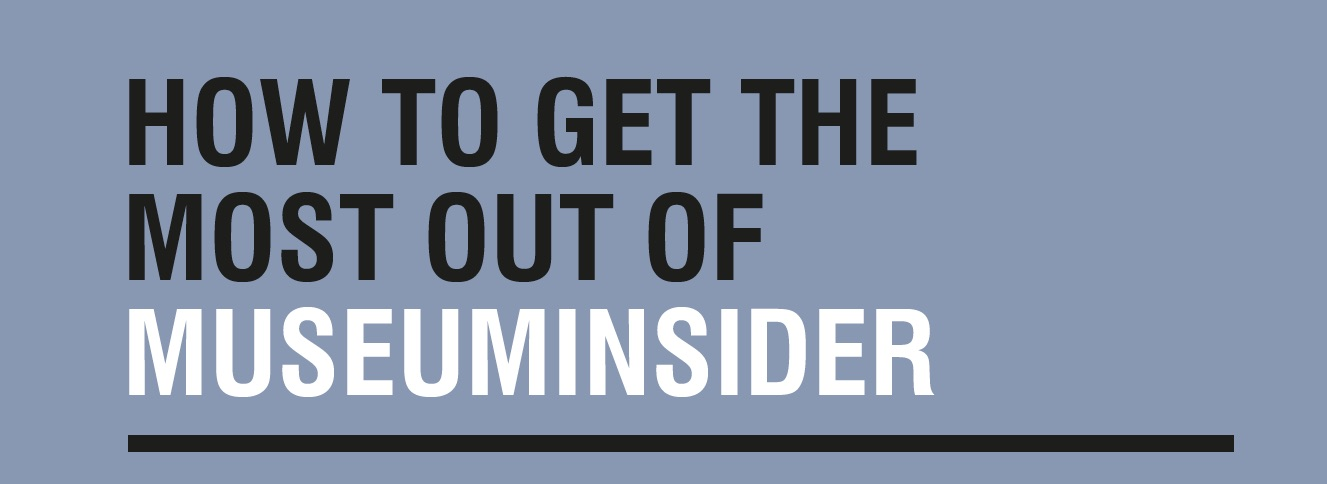 How to get the most out of MuseumINSIDER